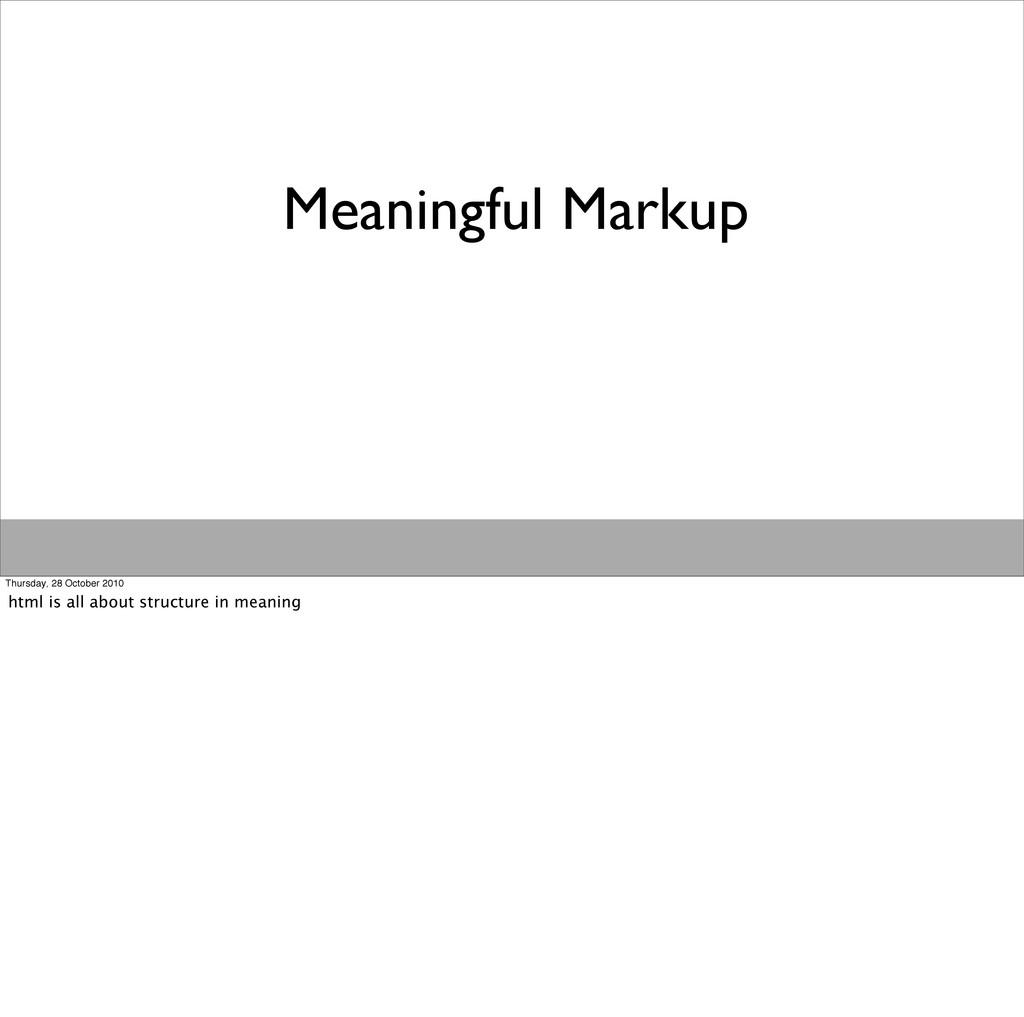 Meaningful Markup Thursday, 28 October 2010 htm...