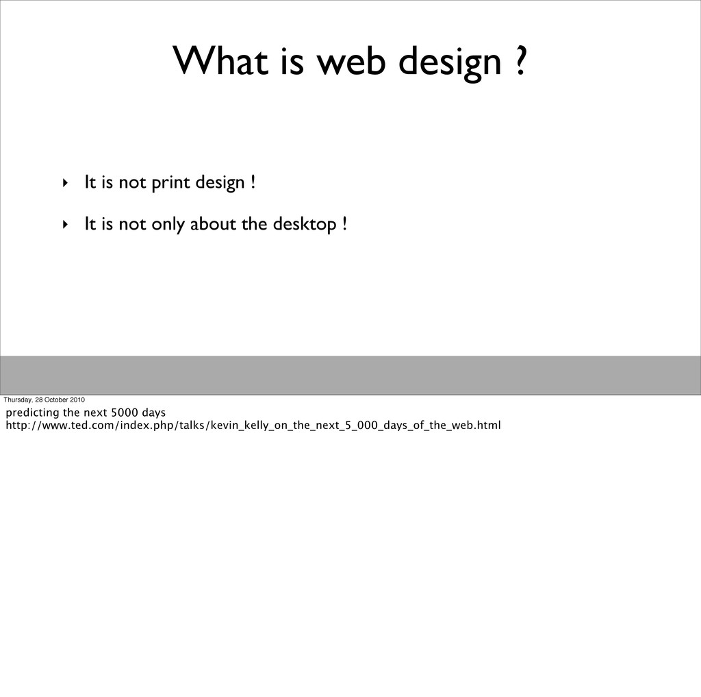 What is web design ? ‣ It is not print design !...