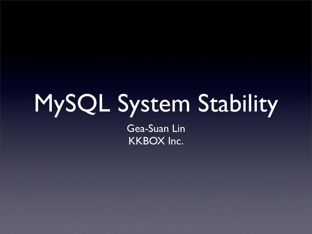 MySQL System Stability Gea-Suan Lin KKBOX Inc.