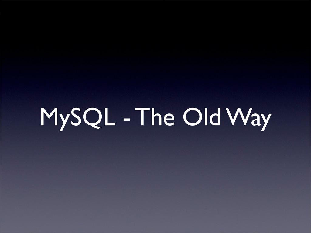 MySQL - The Old Way