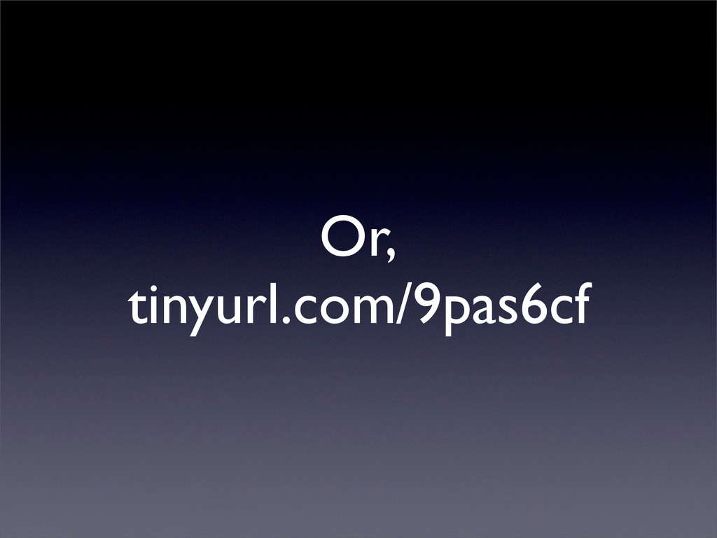 Or, tinyurl.com/9pas6cf