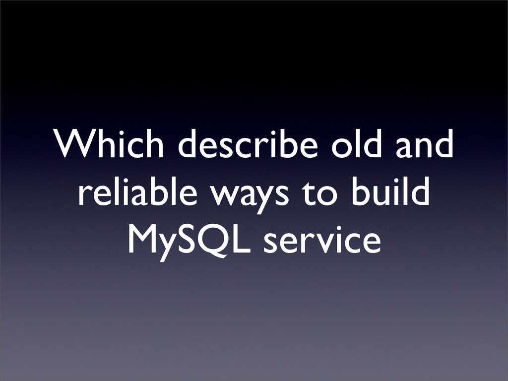 Which describe old and reliable ways to build M...