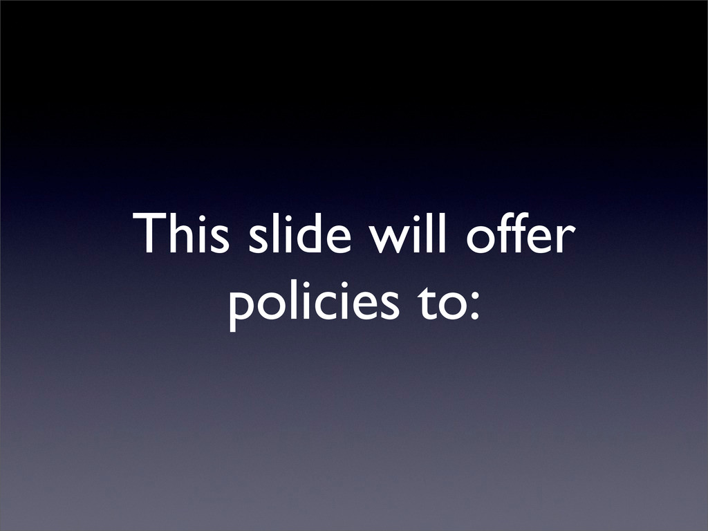 This slide will offer policies to: