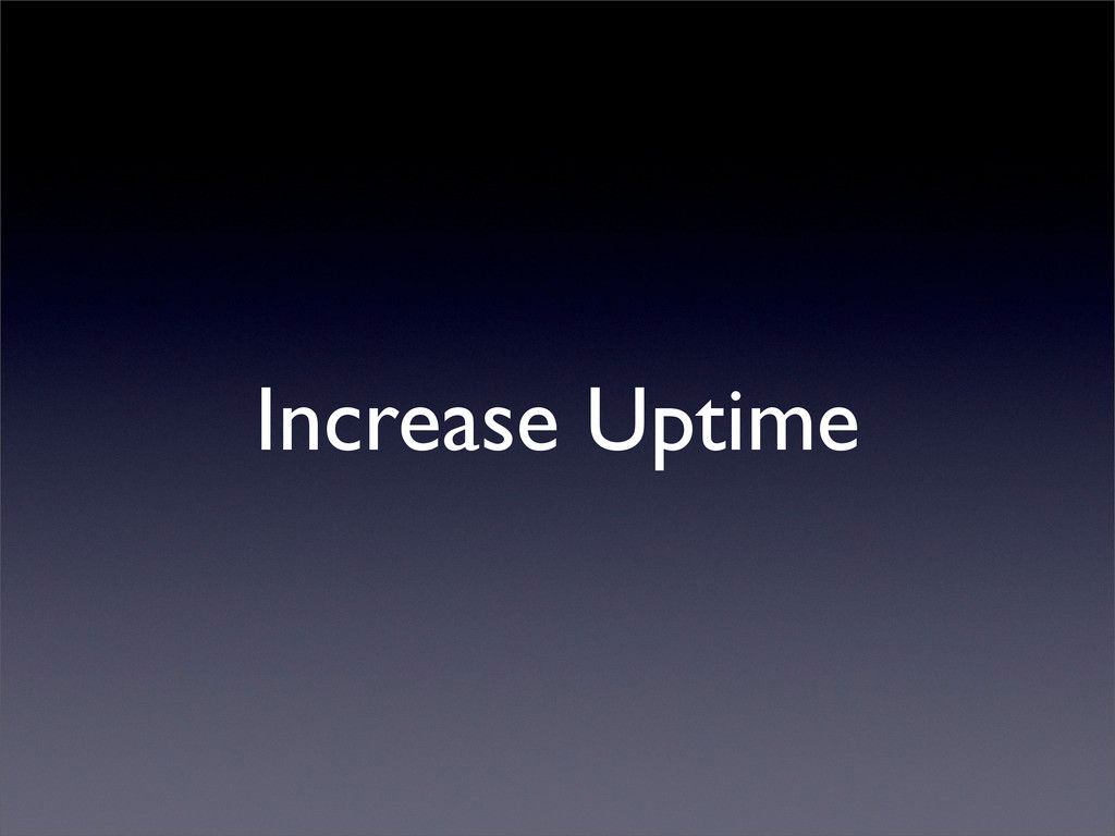Increase Uptime