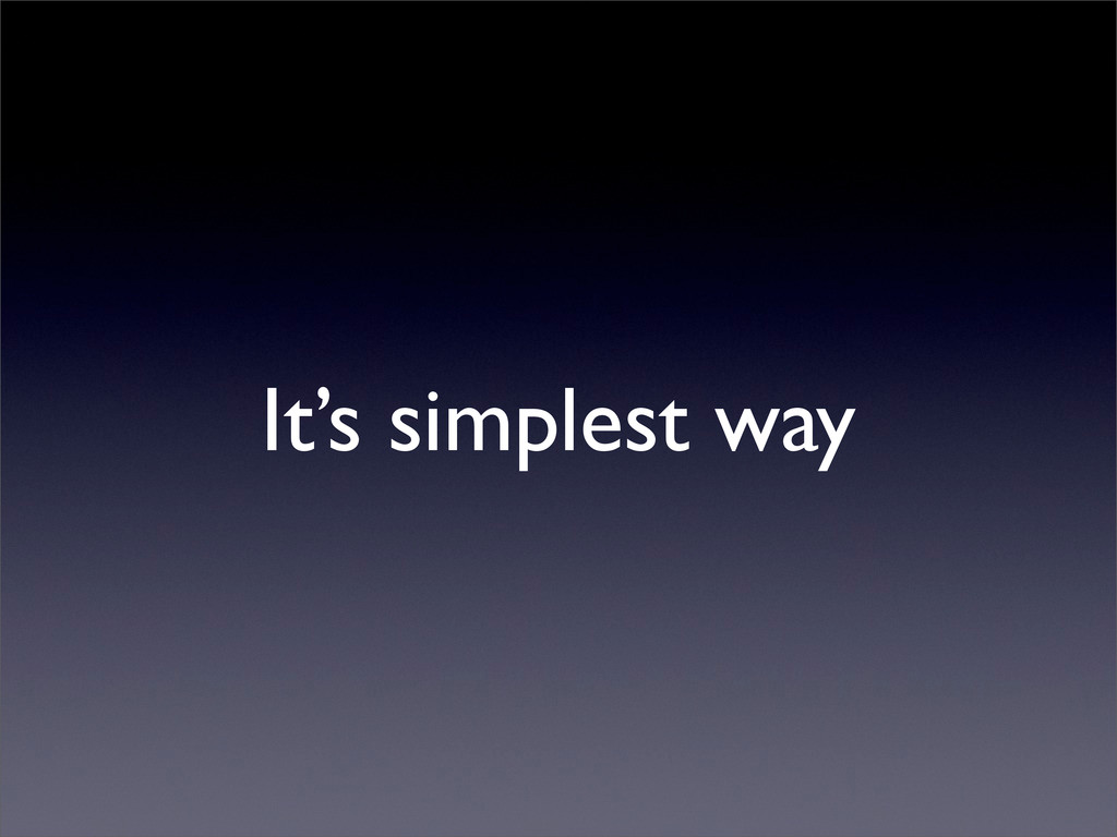 It's simplest way