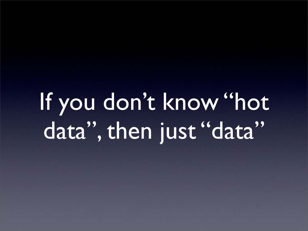 "If you don't know ""hot data"", then just ""data"""