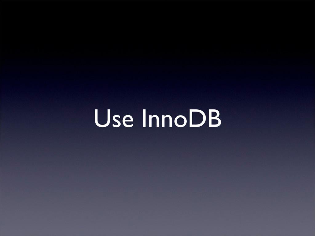 Use InnoDB