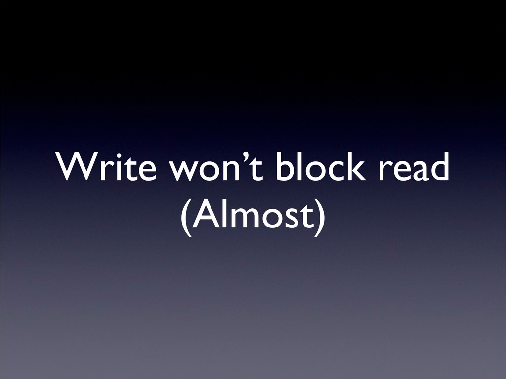 Write won't block read (Almost)