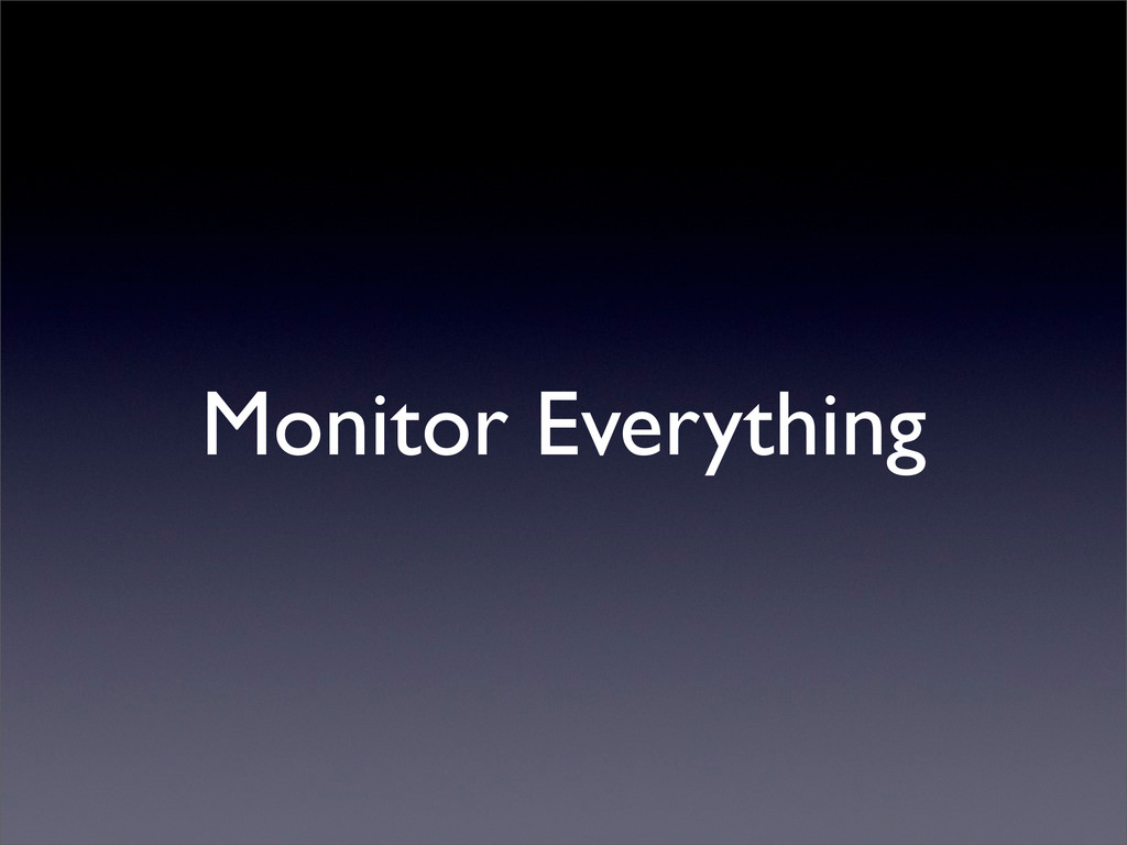 Monitor Everything