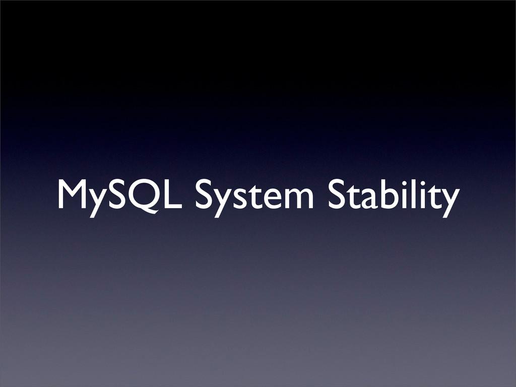 MySQL System Stability