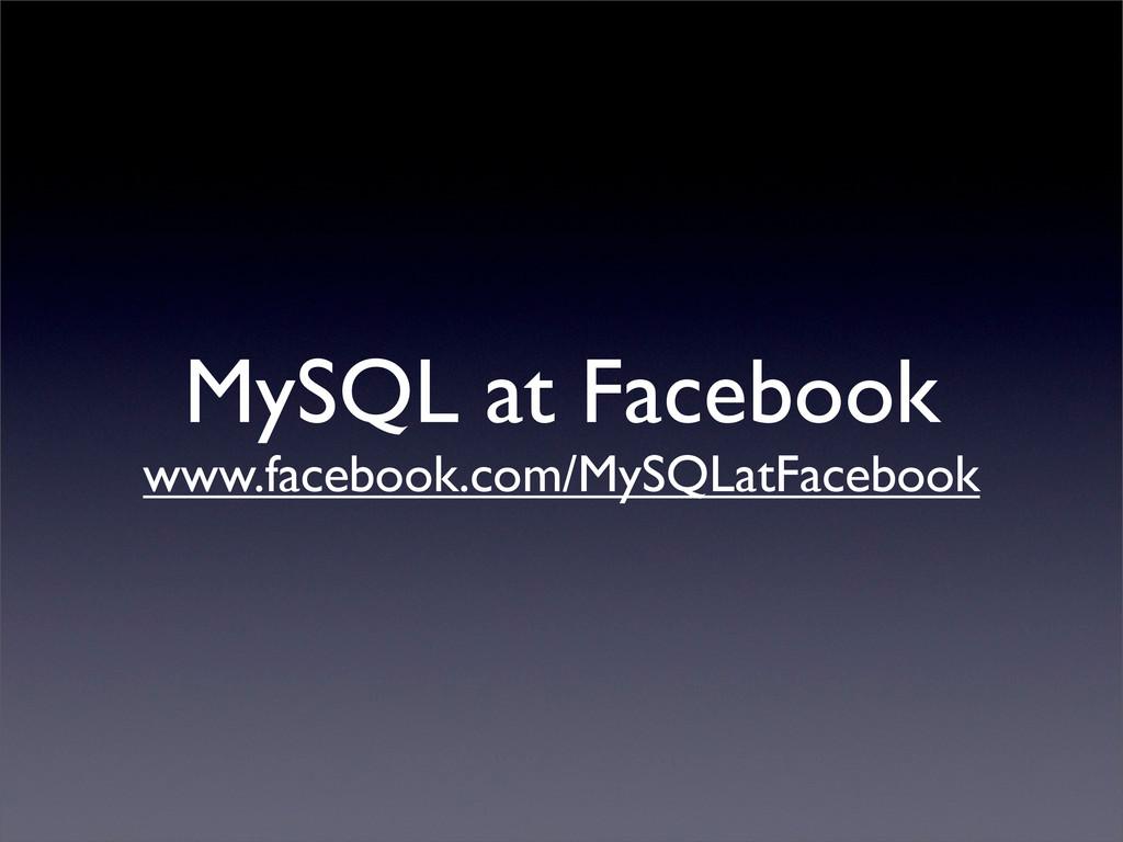 MySQL at Facebook www.facebook.com/MySQLatFaceb...