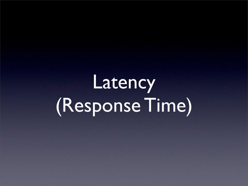 Latency (Response Time)