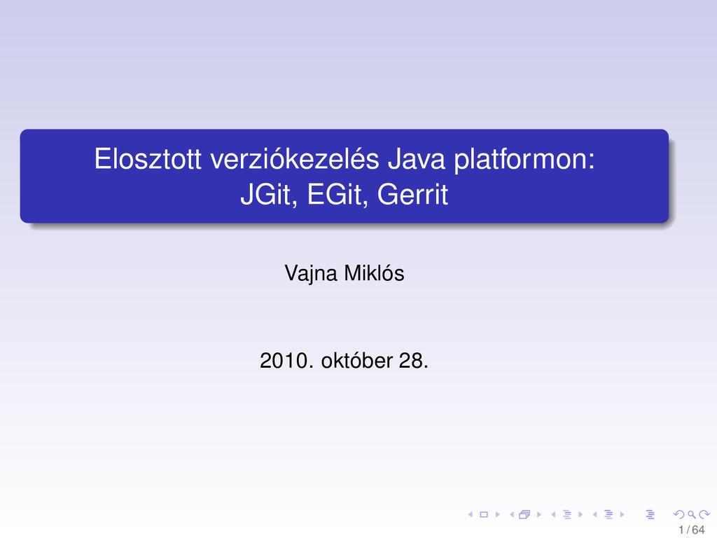 Elosztott verziókezelés Java platformon: JGit, ...