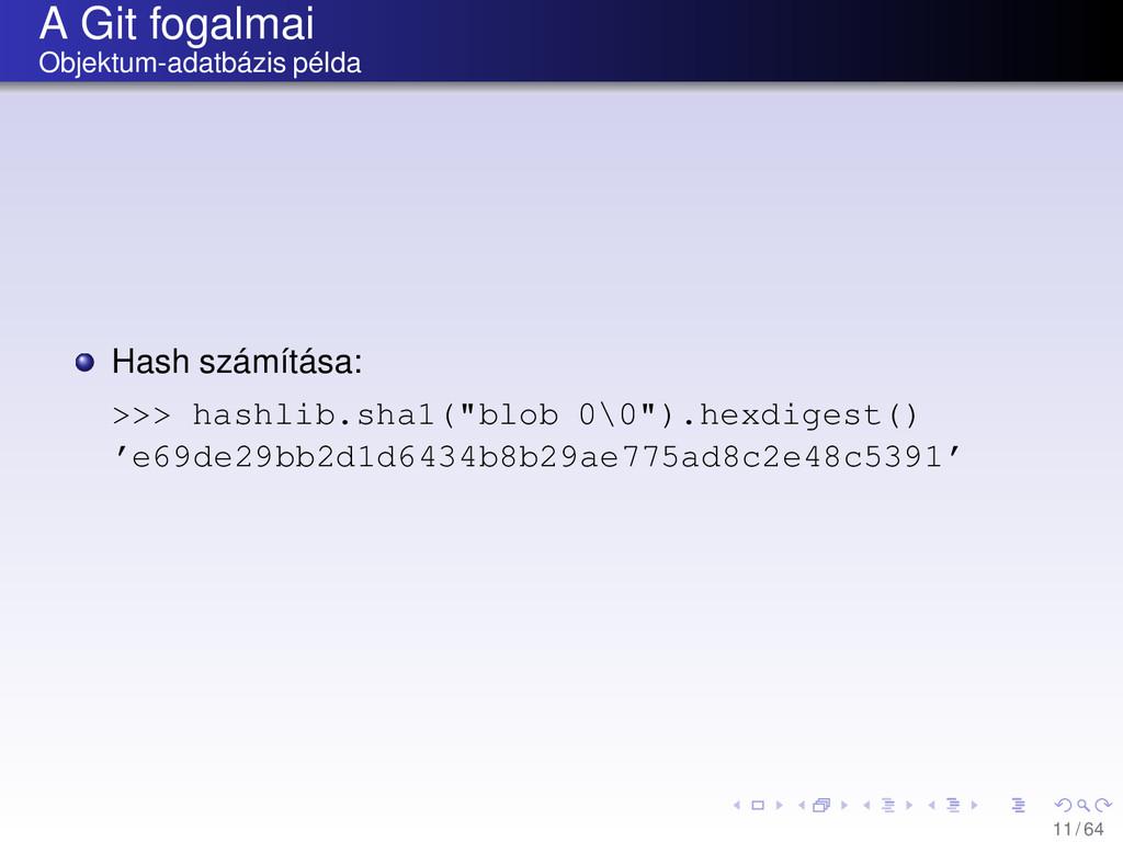 A Git fogalmai Objektum-adatbázis példa Hash sz...