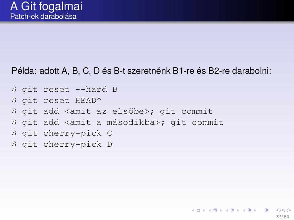A Git fogalmai Patch-ek darabolása Példa: adott...