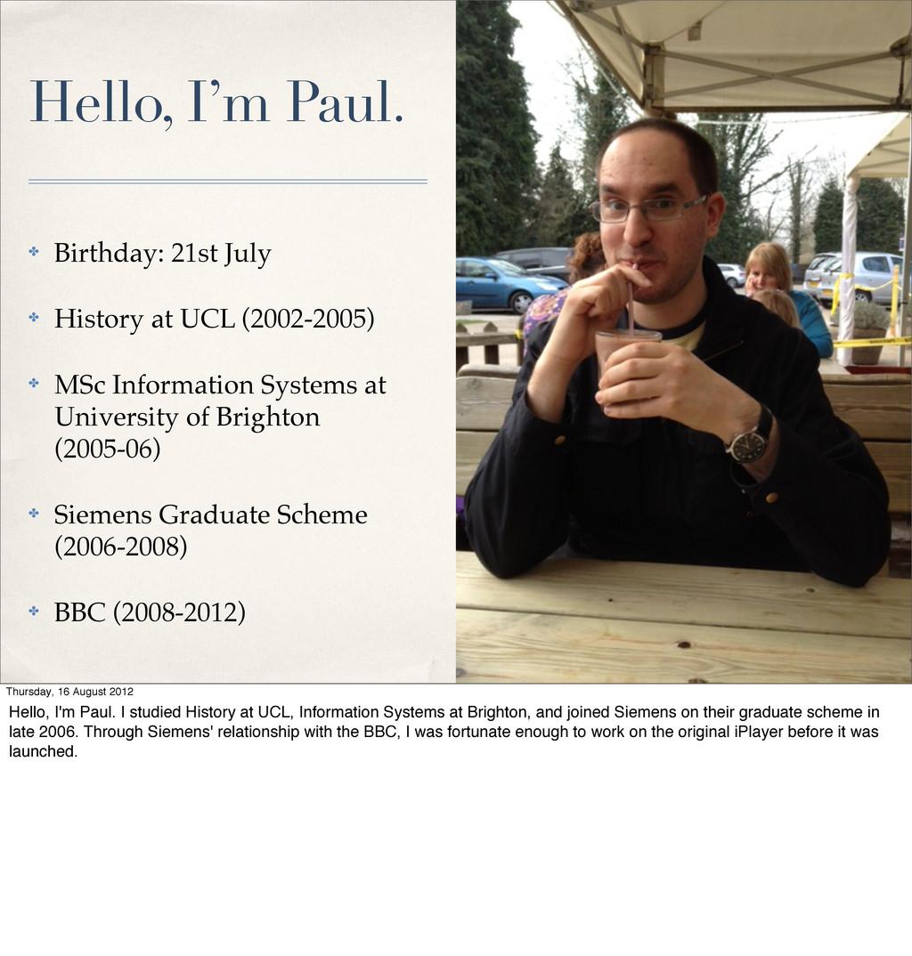 Hello, I'm Paul. ✤ Birthday: 21st July ✤ Histor...