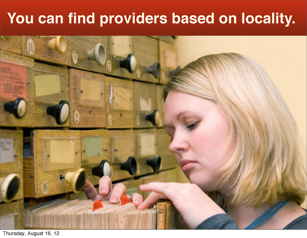 You can find providers based on locality. Thursd...