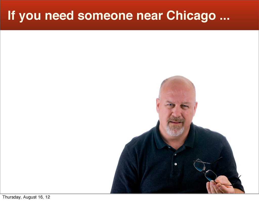 If you need someone near Chicago ... Thursday, ...
