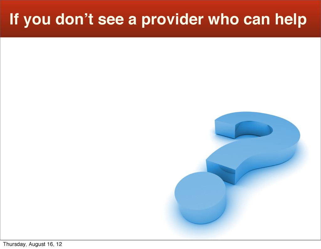 If you don't see a provider who can help Thursd...