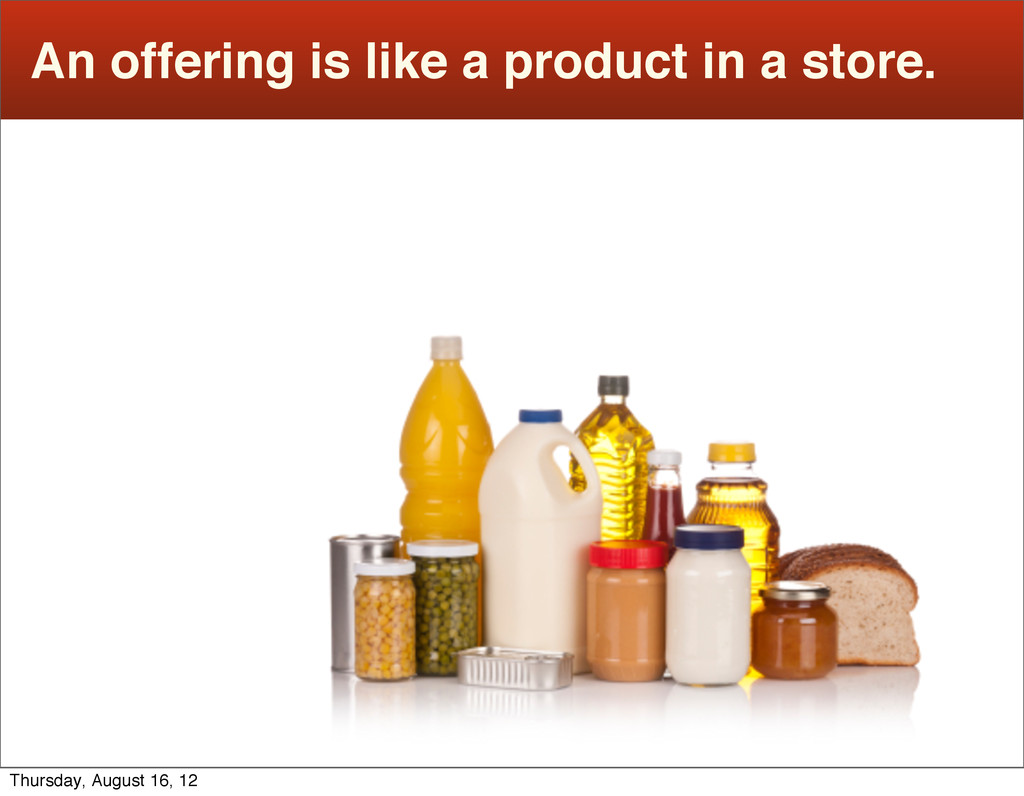 An offering is like a product in a store. Thurs...