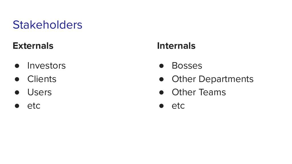 Stakeholders Externals ● Investors ● Clients ● ...