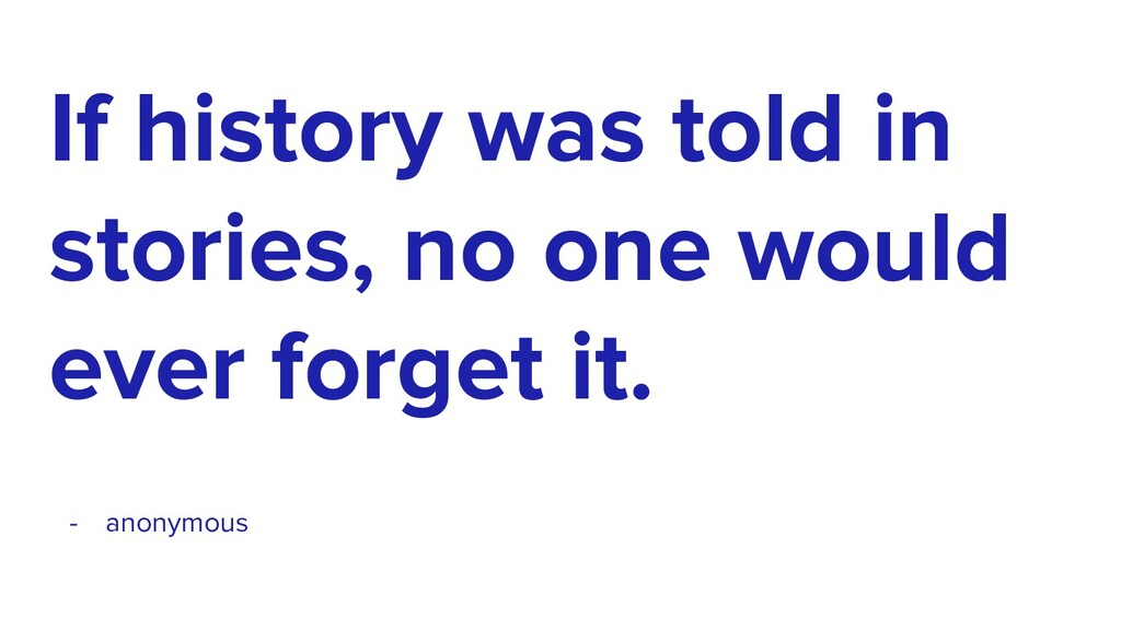 If history was told in stories, no one would ev...