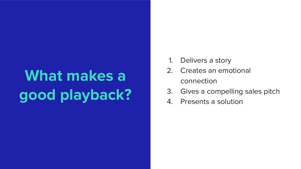 What makes a good playback? 1. Delivers a story...