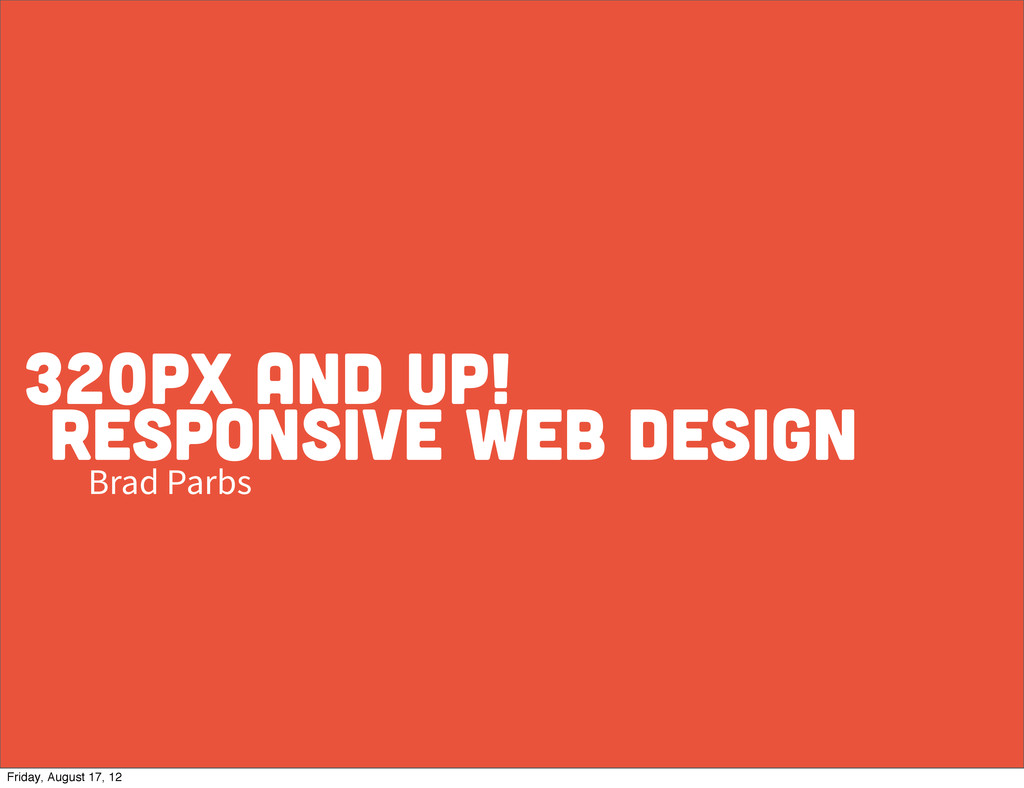 responsive web design Brad Parbs 320px and Up! ...