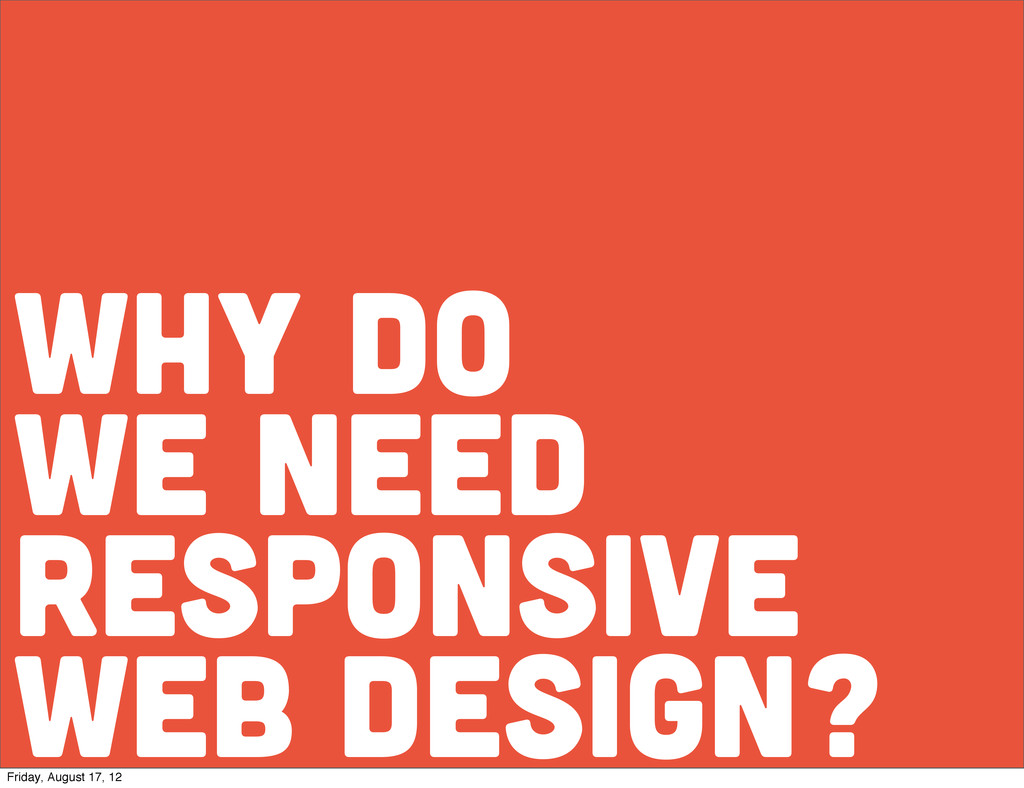 why do we need responsive web design? Friday, A...