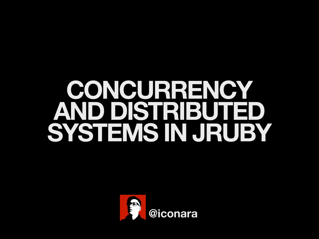 CONCURRENCY AND DISTRIBUTED SYSTEMS IN JRUBY @i...