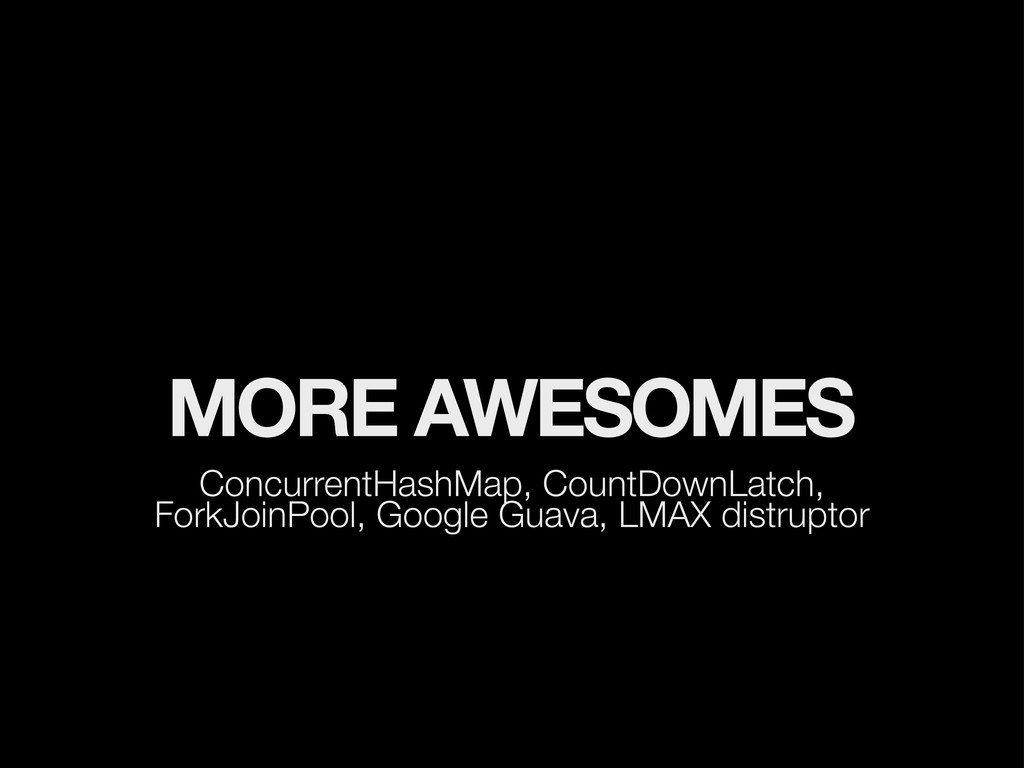 MORE AWESOMES ConcurrentHashMap, CountDownLatch...