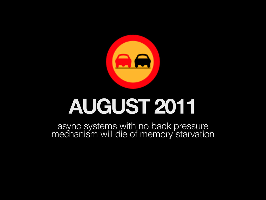 AUGUST 2011 async systems with no back pressure...