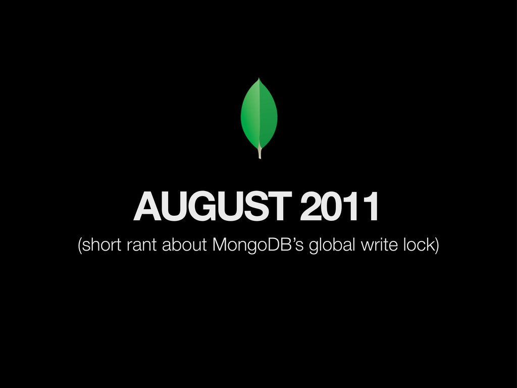 AUGUST 2011 (short rant about MongoDB's global ...