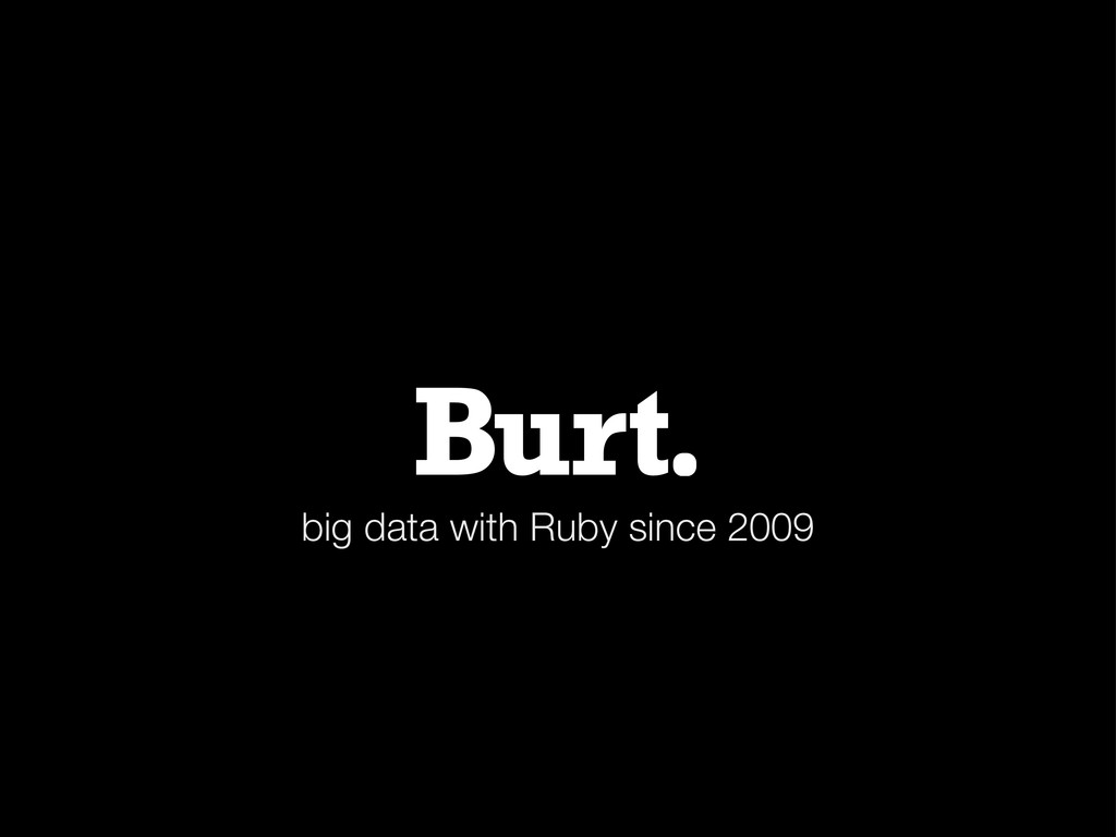 big data with Ruby since 2009