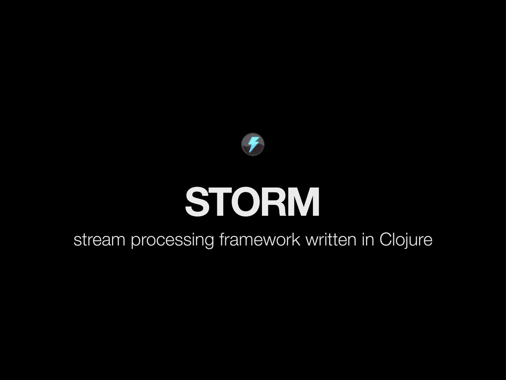 STORM stream processing framework written in Cl...