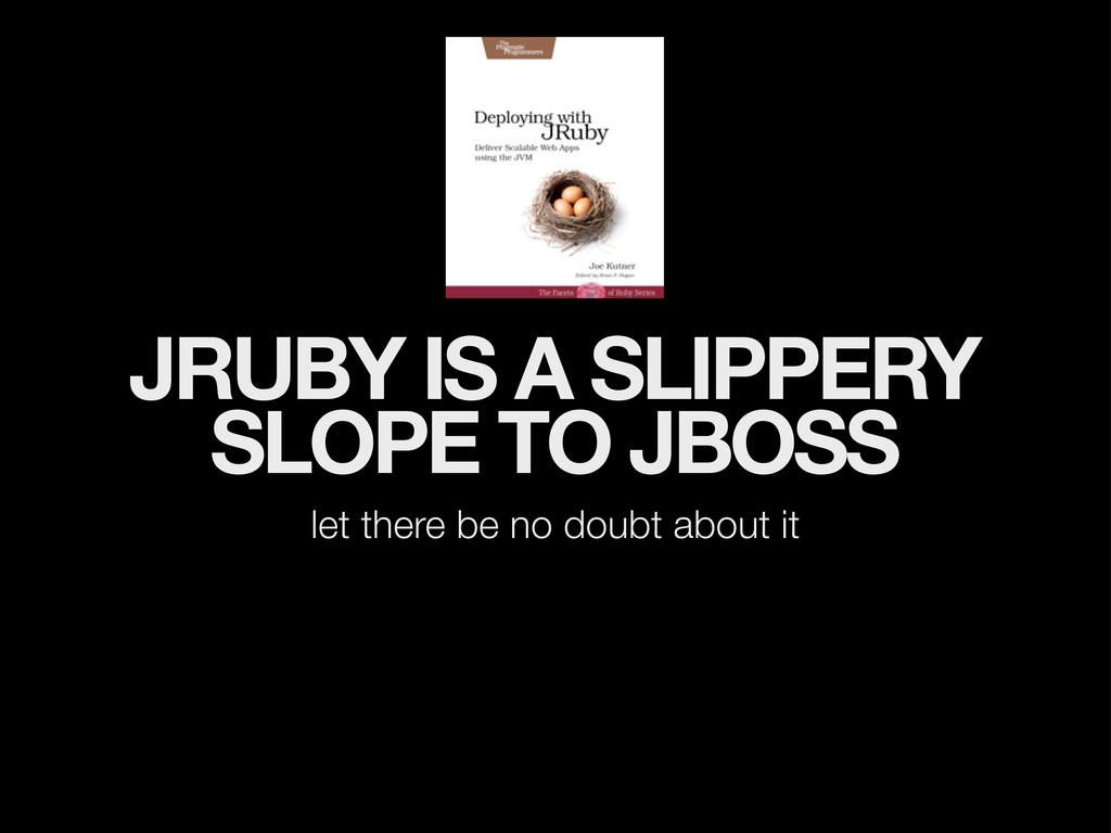 JRUBY IS A SLIPPERY SLOPE TO JBOSS let there be...
