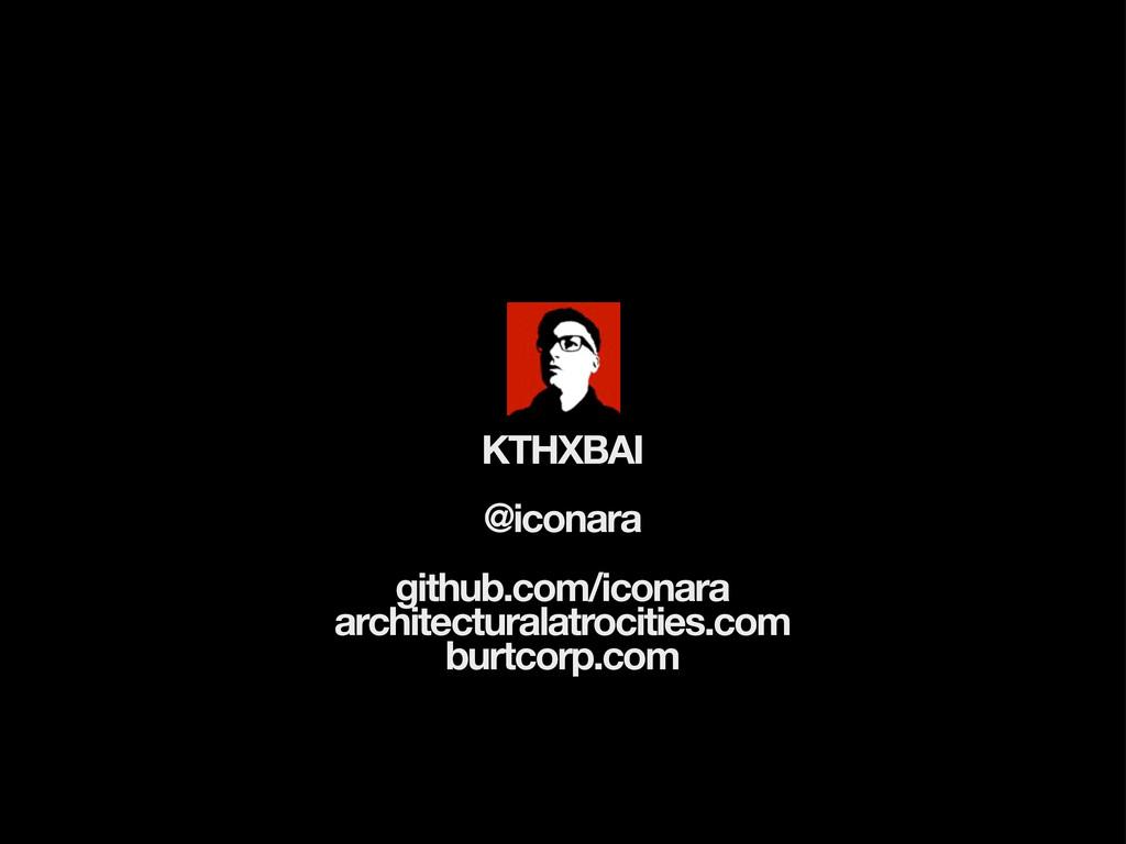 KTHXBAI @iconara github.com/iconara architectur...