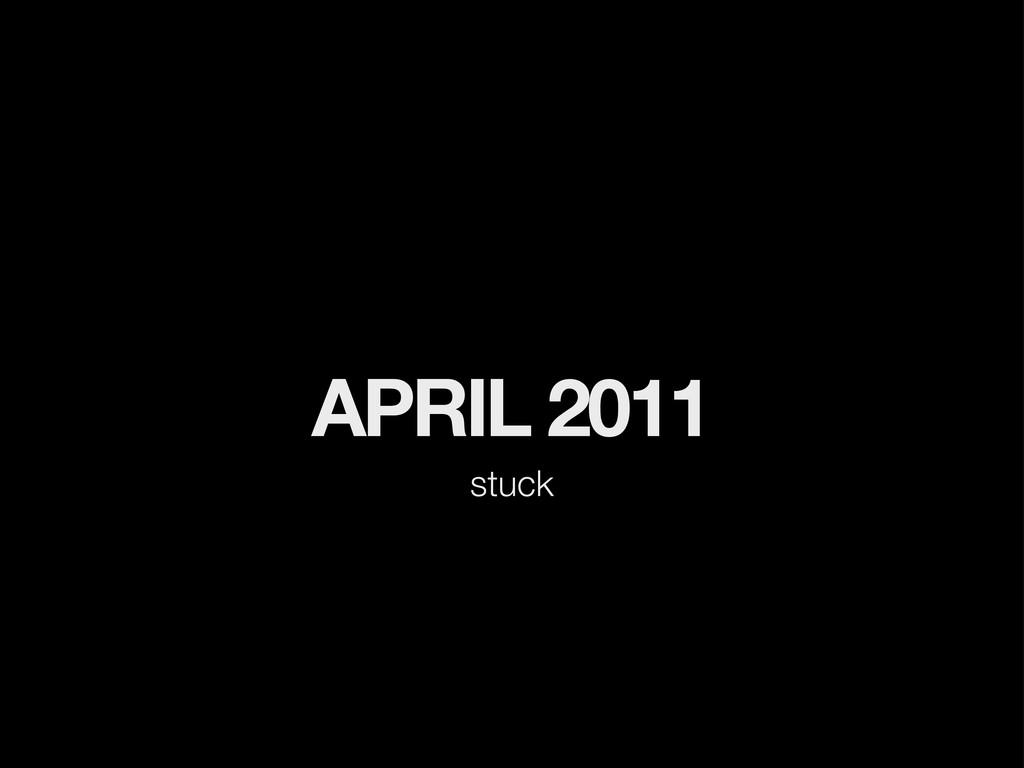 APRIL 2011 stuck