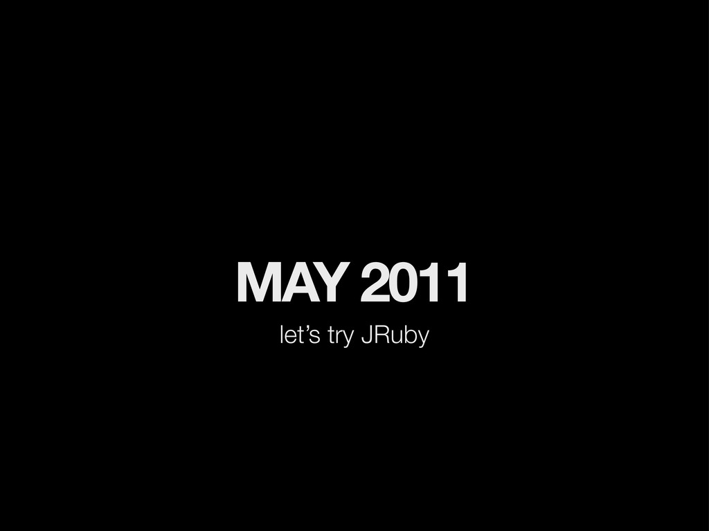 MAY 2011 let's try JRuby