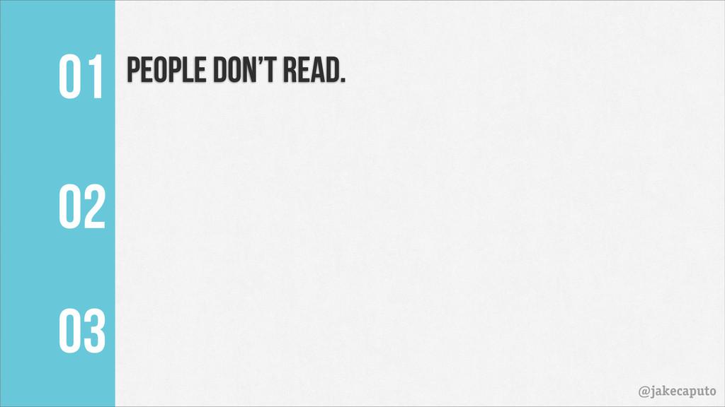 01 @jakecaputo People don't read. 02 03