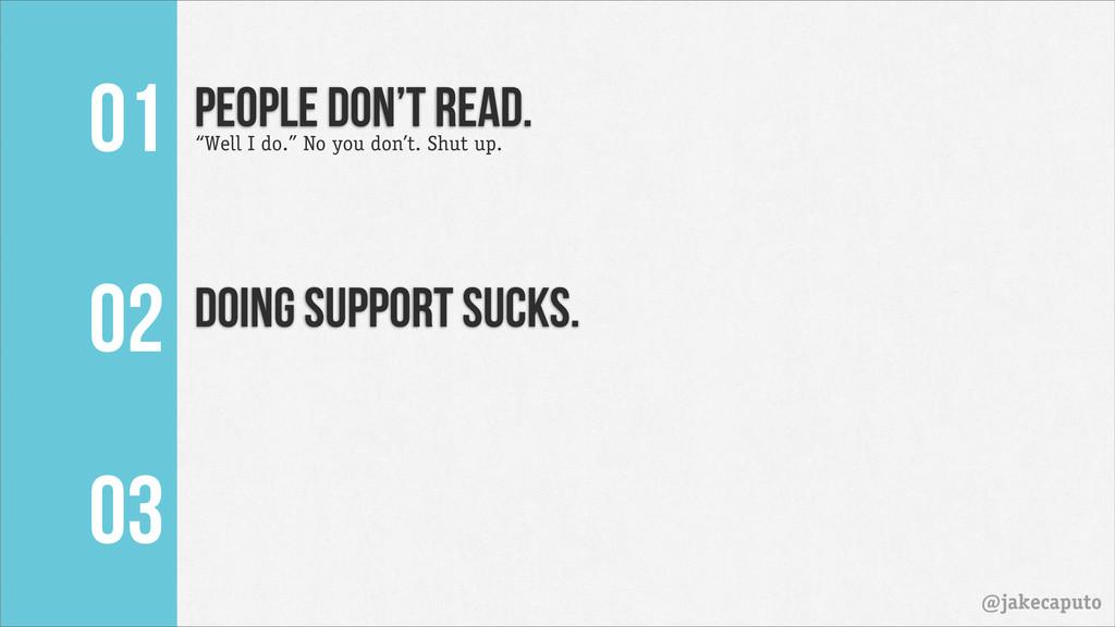 """Doing Support Sucks. 01 @jakecaputo """"Well I do...."""