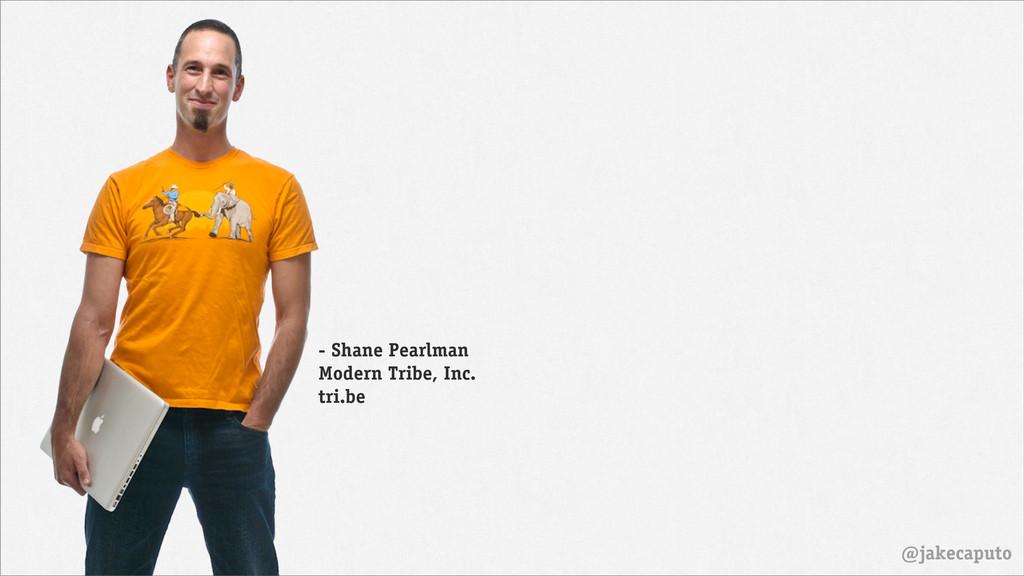 @jakecaputo - Shane Pearlman Modern Tribe, Inc....
