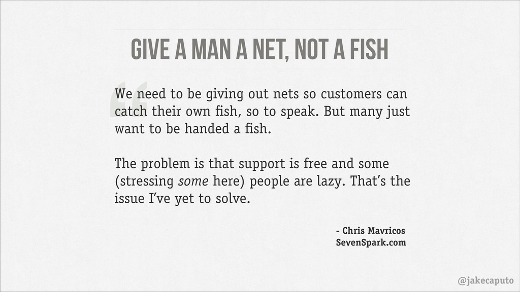 "Give a man a net, not a fish @jakecaputo "" We n..."