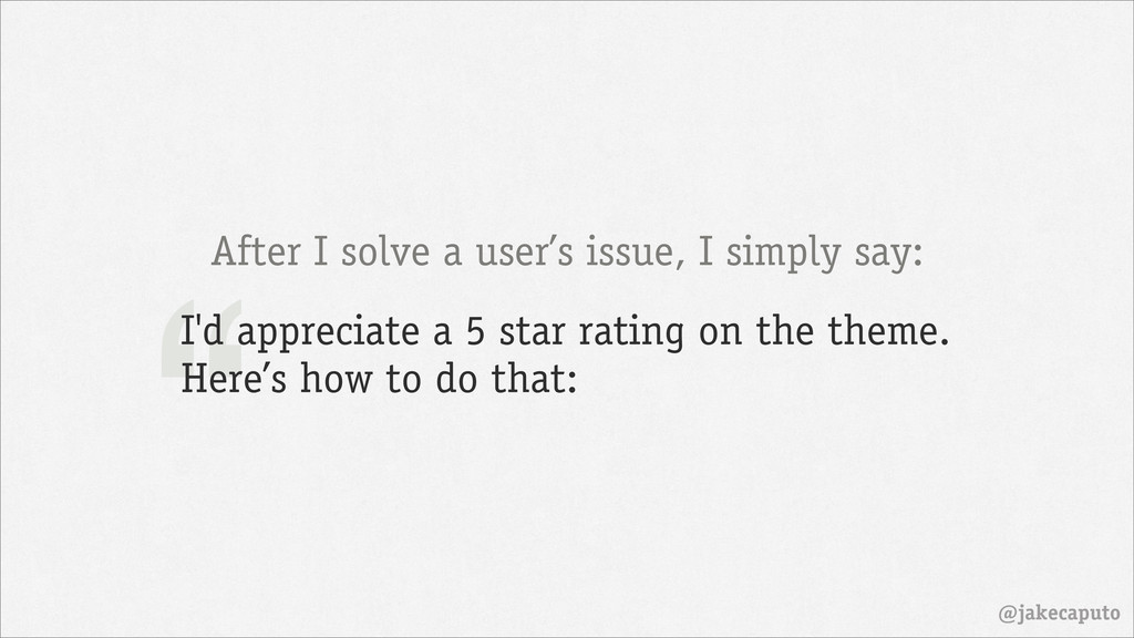 """ @jakecaputo After I solve a user's issue, I s..."