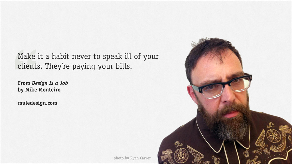 """"""" Make it a habit never to speak ill of your cl..."""