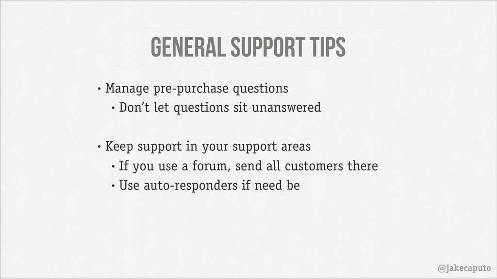 General Support Tips @jakecaputo • Don't let qu...