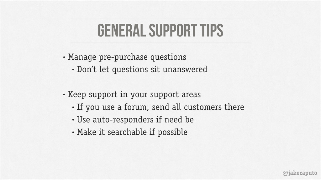 General Support Tips @jakecaputo • Don't let qu...