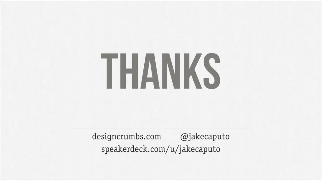 Thanks designcrumbs.com @jakecaputo speakerdeck...