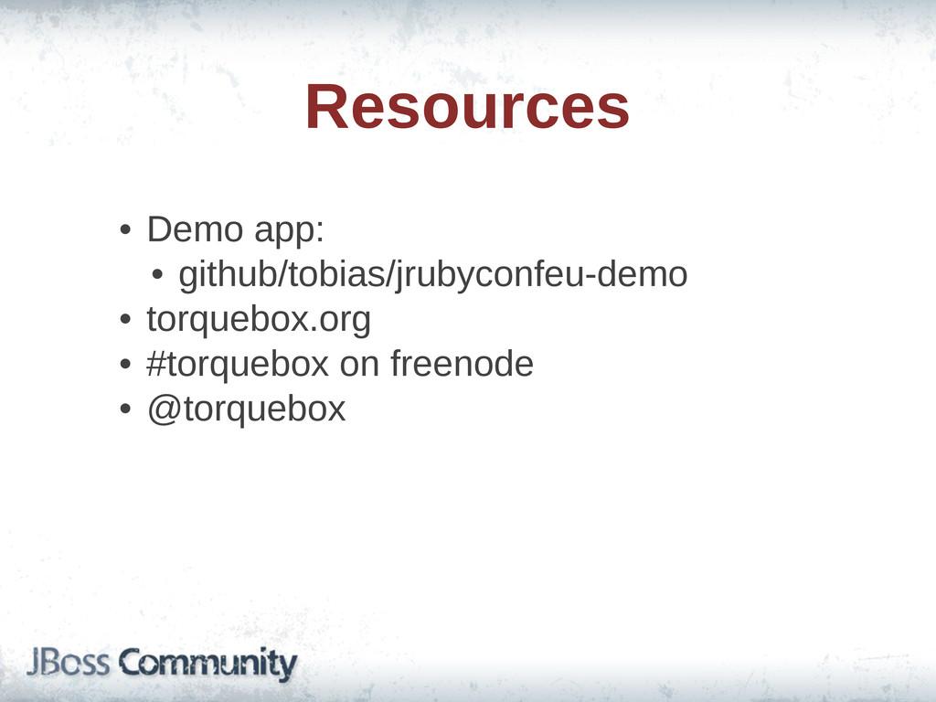 Resources • Demo app:  • github/tobias/jrubyc...