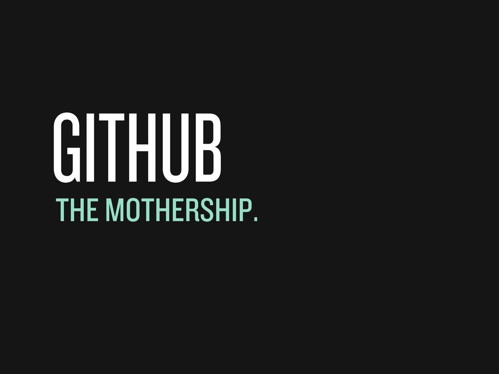 GITHUB THE MOTHERSHIP.